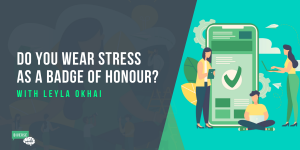 Stress as a Badge of Honour