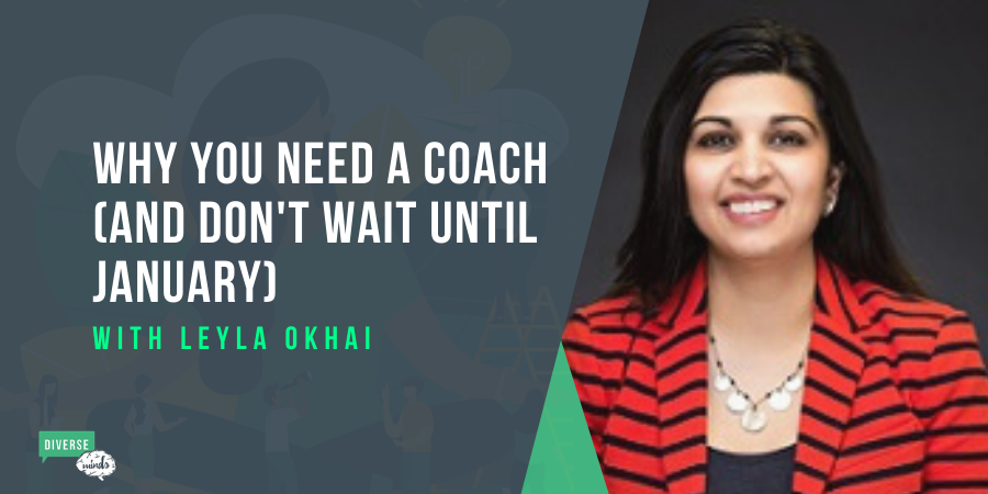 Why you need a coach with Leyla Okhai