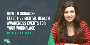 How to Organise effective mental health awareness events