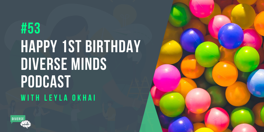 Happy First Birthday Diverse Minds Podcast