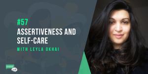 Leyla Okhai Assertiveness and Self-Care