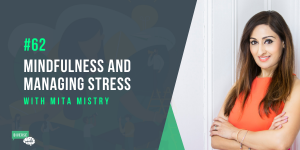 A photo of Mita Mistry for episode 62 Mindfulness and Managing Stress