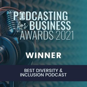 Podcasting for Business Awards: Best Diversity and Inclusion Podcast