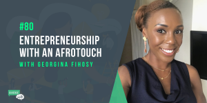Entrepreneurship with an AfroTouch with Georgina Fihosy